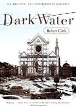 Dark Water: Flood and Redemption in Florence--The City of Masterpieces
