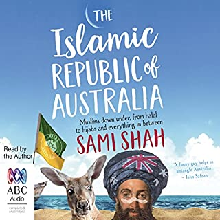 The Islamic Republic of Australia                   By:                                                                                                                                 Sami Shah                               Narrated by:                                                                                                                                 Sami Shah                      Length: 6 hrs and 37 mins     10 ratings     Overall 4.3