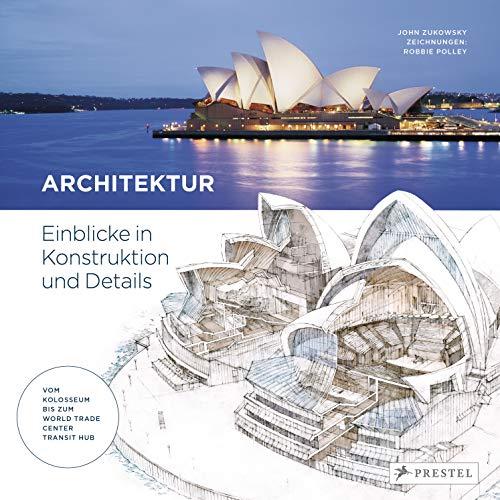 Architektur: Einblicke in Konstruktion und Details - vom Kolosseum bis zum World Trade Center Transit Hub