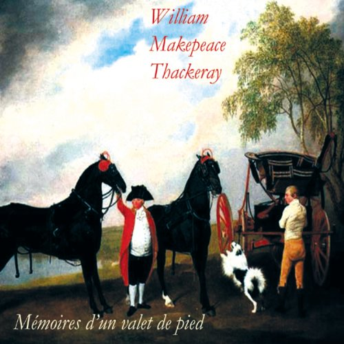 Mémoires d'un valet de pied                    By:                                                                                                                                 William Makepeace Thackeray                               Narrated by:                                                                                                                                 Pierre Prévost                      Length: 4 hrs and 24 mins     Not rated yet     Overall 0.0
