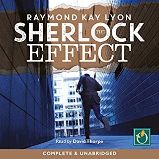 The Sherlock Effect                   Written by:                                                                                                                                 Raymond Kay Lyon                               Narrated by:                                                                                                                                 David Thorpe                      Length: 7 hrs and 12 mins     Not rated yet     Overall 0.0