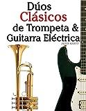 Dúos Clásicos de Trompeta & Guitarra Eléctrica: Piezas fáciles de Bach, Strauss, Tchaikovsky y otros compositores (en Partitura y Tablatura) - 9781477647080