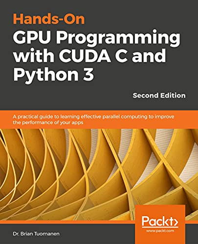 Hands-On GPU programming with CUDA C and Python 3 -: A practical guide to learning effective parallel computing to improve the performance of your apps
