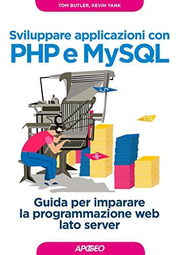 Sviluppare applicazioni con PHP e MySQL. Guida per imparare la programmazione web lato server by Tom Butler