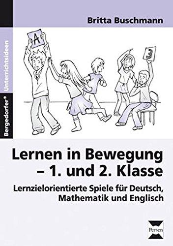 Lernen in Bewegung - 1. und 2. Klasse: Lernzielorientierte Spiele für Deutsch, Mathematik und Englisch
