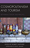 Cosmopolitanism and Tourism: Rethinking Theory and Practice (The Anthropology of Tourism: Heritage, Mobility, and Society)