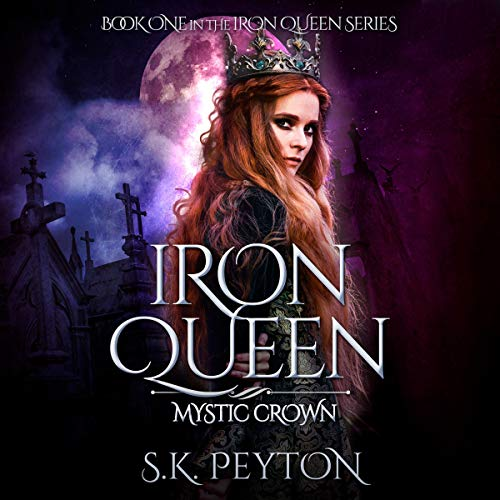 Iron Queen: Mystic Crown Audiobook By S.K. Peyton cover art