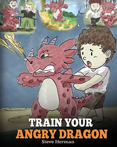 Train Your Angry Dragon: A Cute Children Story To Teach Kids About Emotions...