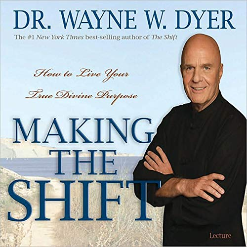 Making the Shift     How to Live Your True Divine Purpose              By:                                                                                                                                 Wayne W. Dyer                               Narrated by:                                                                                                                                 Wayne W. Dyer                      Length: 5 hrs and 35 mins     36 ratings     Overall 4.9