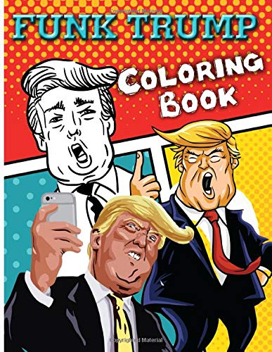 Funk Trump Coloring Book: Stunning Funk Trump Coloring Books For Adult Perfect Gift Birthday Or Holidays