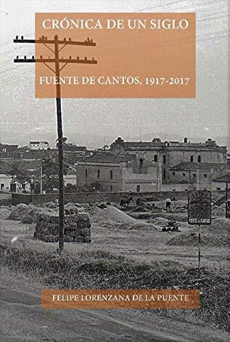 CRÓNICA DE UN SIGLO. FUENTE DE CANTOS, 1917-2017