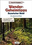 Wandergeheimtipps Bayerischer Wald: 25 unbekannte Pfade