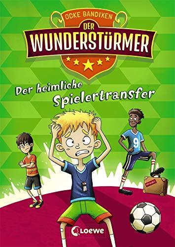 Der Wunderstürmer 4 - Der heimliche Spielertransfer: Lustiges Fußballbuch für Jungen und Mädchen ab 9 Jahre