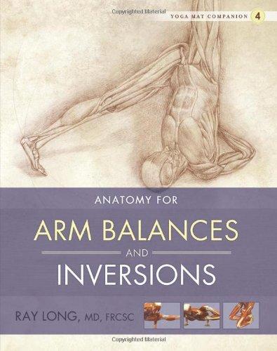 Anatomy for Arm Balances and Inversions: 04 (Yoga Mat Companion)