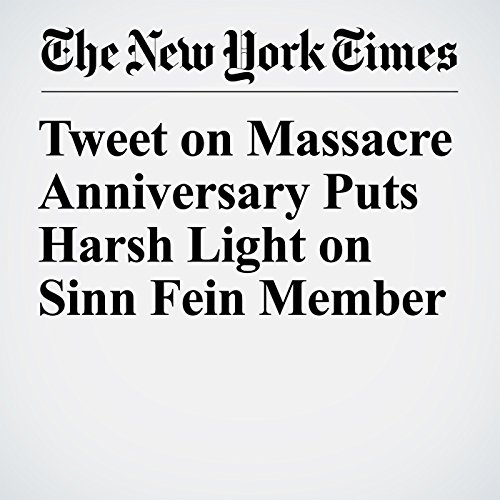 Tweet on Massacre Anniversary Puts Harsh Light on Sinn Fein Member audiobook cover art