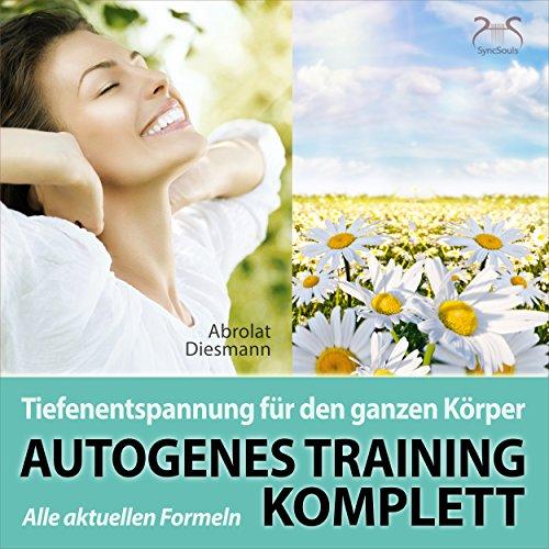 Autogenes Training Komplett: Alle aktuellen Formeln der Tiefenentspannung für den ganzen Körper