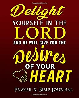 PRAYER & BIBLE JOURNAL: Delight yourself in the lord and he will give you the desires of your heart. Paperback