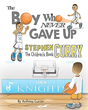 Stephen Curry  The Children s Book  The Boy Who Never Gave Up