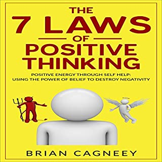 The 7 Laws of Positive Thinking     Positive Energy Through Self Help: Using the Power of Belief to Destroy Negativity              By:                                                                                                                                 Brian Cagneey                               Narrated by:                                                                                                                                 Toby Sheets                      Length: 1 hr and 7 mins     89 ratings     Overall 4.7