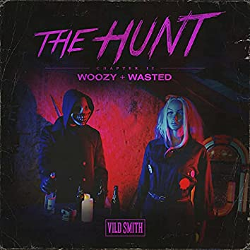 The Hunt Chapter II: Woozy / Wasted