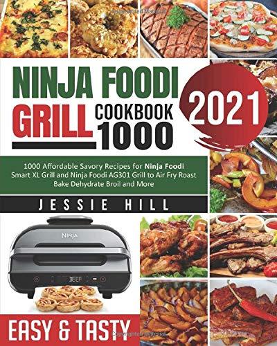 ninja foodi air fry smart xl grill cookbook: 1000 Affordable Savory Recipes for Ninja Foodi Smart XL Grill and Ninja Foodi AG301 Grill to Air Fry Roast Bake Dehydrate Broil and More