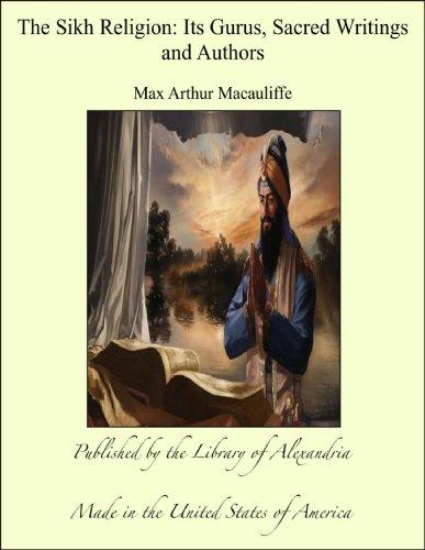 The Sikh Religion: Its Gurus, Sacred Writings and Authors (English Edition)