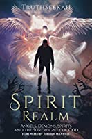 Spirit Realm: Angels, Demons, Spirits and the Sovereignty of God (Foreword by Jordan Maxwell)