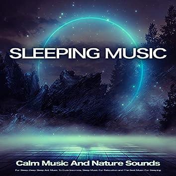 Sleeping Music: Calm Music And Nature Sounds For Sleep, Deep Sleep Aid, Music To Cure Insomnia, Sleep Music For Relaxation and The Best Music For Sleeping