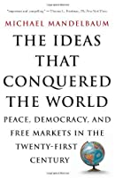 The Ideas That Conquered The World: Peace, Democracy, And Free Markets In The Twenty-first Century by Michael Mandelbaum(2004-01-08)