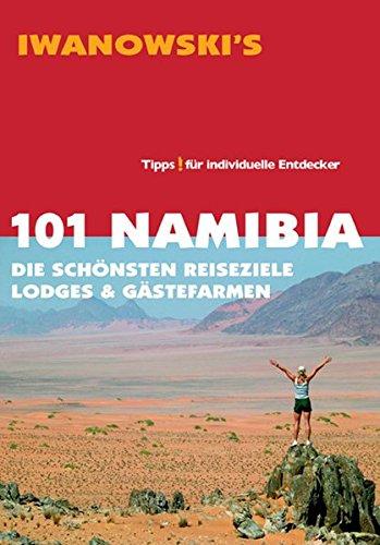 Iwanowski, Michael:<br />101 Namibia: Die schönsten Reiseziele, Lodges & Gästefarmen