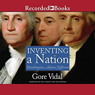 Inventing a Nation     Washington, Adams, Jefferson              By:                                                                                                                                 Gore Vidal                               Narrated by:                                                                                                                                 Paul Hecht,                                                                                        Gore Vidal                      Length: 5 hrs and 12 mins     272 ratings     Overall 3.7