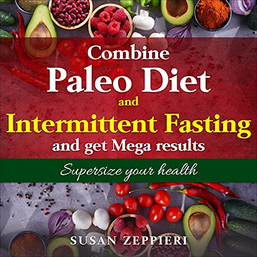 Combine Paleo Diet and Intermittent Fasting and Get Mega Results: Supersize Your Health Audiobook By Susan Zeppieri cover art