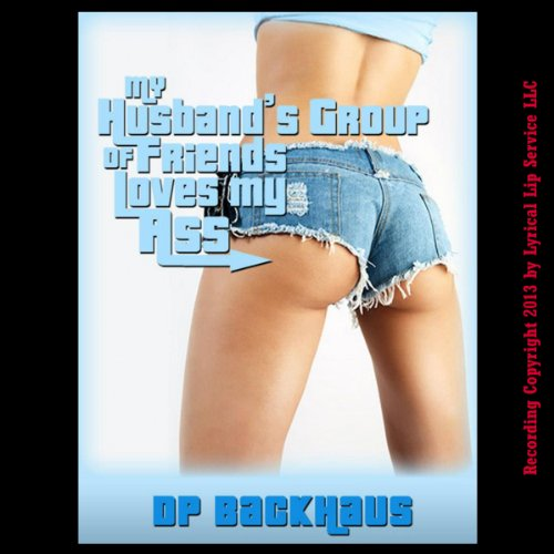 My Husband's Group of Friends Loves My Ass audiobook cover art