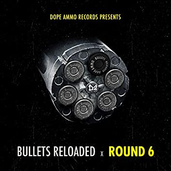 Bullets Reloaded Round 6