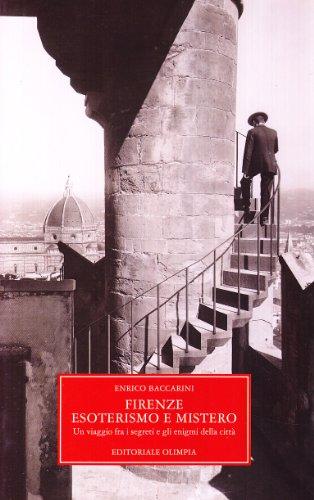 Firenze, esoterismo e mistero. Un viaggio tra i segreti e gli enigmi della città