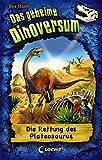 Das geheime Dinoversum (Band 15) - Die Rettung des Plateosaurus: Kinderbuch über Dinosaurier für Jungen und Mädchen ab 7 Jahre (German Edition)