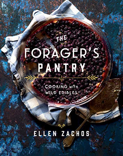 The Forager's Pantry: Cooking With Wild Edibles