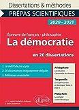La démocratie en 20 dissertations. Aristophane, Les Cavaliers, L'Assemblée des femmes - Tocqueville, De la Démocratie en Amérique, Tome II, livre 4 - ... Prépas scientifiques 2020-2021