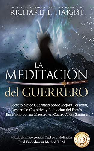La Meditación del Guerrero: El Secreto Mejor Guardado Sobre Mejora Personal, Desarrollo Cognitivo y
