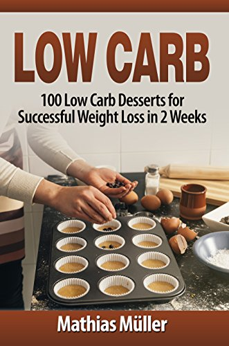 Low Carb Recipes: 100 Low Carb Desserts for Successful Weight Loss in 2 Weeks by [Mathias Müller]
