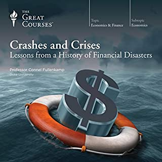 Crashes and Crises: Lessons from a History of Financial Disasters                   By:                                                                                                                                 Connel Fullenkamp,                                                                                        The Great Courses                               Narrated by:                                                                                                                                 Connel Fullenkamp                      Length: 11 hrs and 16 mins     468 ratings     Overall 4.5