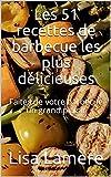 Les 51 recettes de barbecue les plus délicieuses: Faites de votre barbecue un grand plaisir (French Edition)