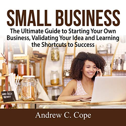 Small Business: The Ultimate Guide to Starting Your Own Business, Validating Your Idea and Learning the Shortcuts to Success                   By:                                                                                                                                 Andrew C. Cope                               Narrated by:                                                                                                                                 Jesse Gross                      Length: 25 mins     Not rated yet     Overall 0.0