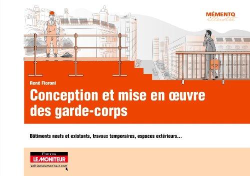 Conception et mise en oeuvre des garde-corps: Bâtiments neufs et existants, travaux temporaires, espaces extérieurs...