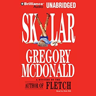 Skylar                   By:                                                                                                                                 Gregory Mcdonald                               Narrated by:                                                                                                                                 Dick Hill                      Length: 9 hrs and 2 mins     24 ratings     Overall 4.0