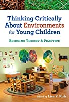 Thinking Critically About Environments for Young Children: Bridging Theory and Practice (Early Childhood Education)