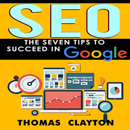 SEO: The Seven Tips to Succeed in Google     SEO Bible, Book 2              By:                                                                                                                                 Thomas Clayton                               Narrated by:                                                                                                                                 David Otey                      Length: 38 mins     2 ratings     Overall 4.0