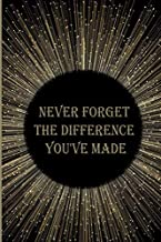 Never forget the difference you've made: Blank Lined Journal Retirement Gifts for Teachers, Nurses, Doctors, Women, Police officer, Journal, Flowers, Present (Happy Retirement)