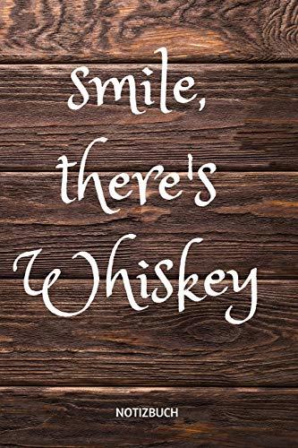 SMILE, THERE'S WHISKEY: NOTIZHEFT ODER PLANER FÜR WHISKY TRINKER, 110 linierte Seiten im Format 6x9 (15cm x 23cm)