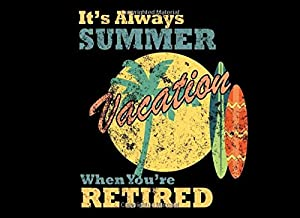 It's Always Summer Vacation When You're Retired: Happy Retirement Guest Book Signatures Registry | Leaving Farewell Party | Write In Keepsake Memory Book | Best Wishes For Future